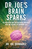 Dr. Joe's Brain Sparks: 179 Inspiring and Enlightening Inquiries into the Science of Everyday Life