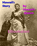Hawaii's Story by Hawaii's Queen [Illustrated]