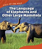 The Language of Elephants and Other Large Mammals (Call of the Wild)