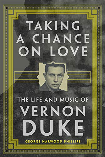 - Taking a Chance on Love: The Life and Music of Vernon Duke (American Popular Music Series)