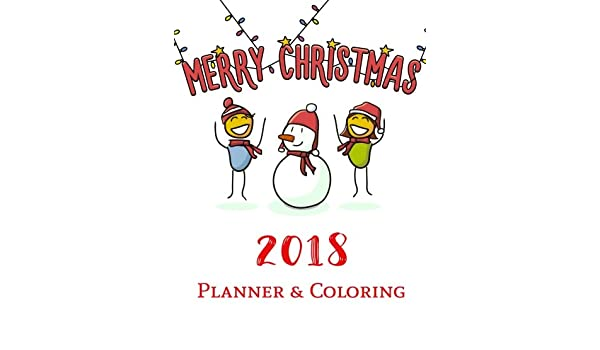 - Merry Christmas 2018 Planner And Coloring: Organize Weekly And Monthly 2018  And Christmas Coloring Pages Relaxation For Adult (Christmas Gift 2018  Book) (Volume 2): 4U Daily Thought Journal: 9781979650274: Amazon.com: Books