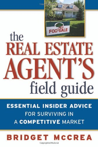 Real Estate Agent's Field Guide, The: Essential Insider Advice for Surviving in a Competitive Market