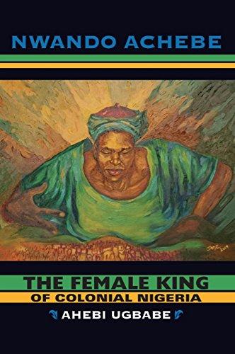 Download The Female King of Colonial Nigeria: Ahebi Ugbabe pdf