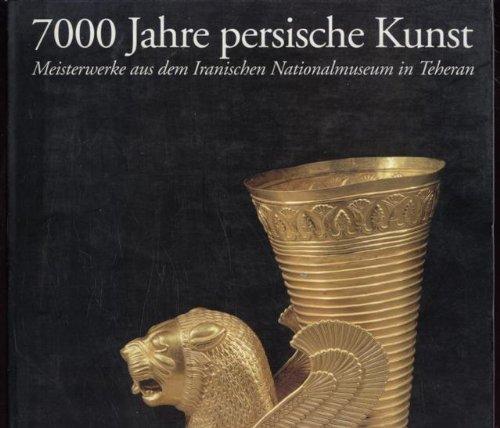 7000 Jahre Persische Kunst  Meisterwerke Aus Dem Iranischen Nationalmuseum In Teheran