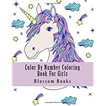 Color By Number Coloring Book For Girls: Jumbo Large Print Girls Coloring Book Numbers of Unicorns, Flowers, Animals, Butterflies and More