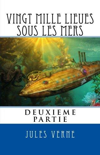 Vingt Mille Lieues Sous Les Mers, Deuxieme Partie (French Edition)