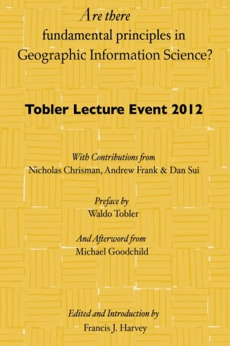 Are there fundamental principles in Geographic Information Science?: Tobler Lecture Event 2012 of the Association of Ame