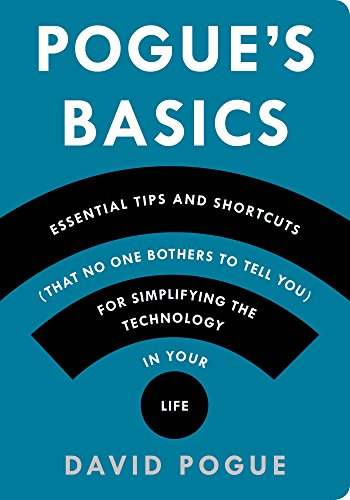 Pogue#039s Basics: Essential Tips and Shortcuts That No One Bothers to Tell You for Simplifying the Technology in Your Life