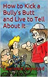Bargain eBook - How to Kick a Bully s Butt and Live to Tell