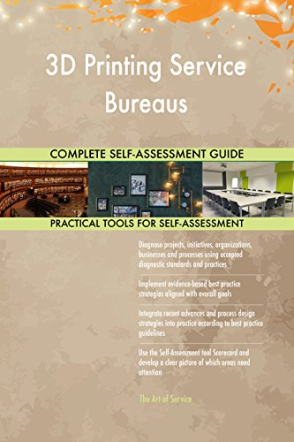 (3D Printing Service Bureaus Toolkit: best-practice templates, step-by-step work plans and maturity diagnostics)