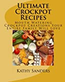 Ultimate Crockpot Recipes: 196 Pages Of Mouth Watering Crockpot Creations