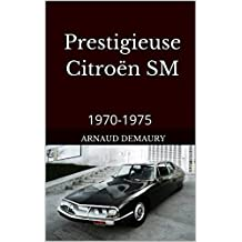 Prestigieuse Citroën SM: 1970-1975 (French Edition)