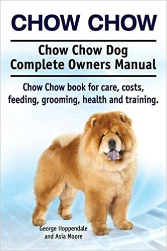 Chow Chow Chow Chow Dog Complete Owners Manual Chow Chow Book For