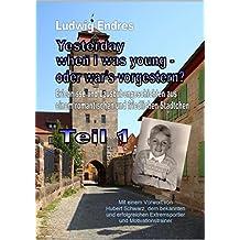 Yesterday when I was young – oder war's vorgestern? - Teil 1: Erlebnisse und Lausbubengeschichten aus einem romantischen und friedlichen Städtchen (German Edition)