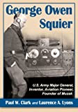 George Owen Squier, Paul W. Clark and Laurence A. Lyons, 0786476354