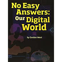 NO EASY ANSWERS: OUR DIGITAL WORLD (PAPERBACK) COPYRIGHT 2016