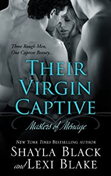 Their Virgin Captive, Masters of Ménage, Book 1 by [Black, Shayla, Blake, Lexi]