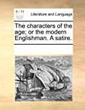 The Characters of the Age; or the Modern Englishman a Satire, See Notes Multiple Contributors, 1170006663