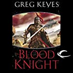 The Blood Knight: The Kingdoms of Thorn and Bone, Book 3 | Greg Keyes