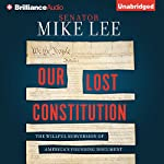 Our Lost Constitution: The Willful Subversion of America's Founding Document   Mike Lee