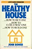 "The Healthy House : How to Buy One, How to Build One, How to Cure a ""Sick"" One, Bower, John, 0818404949"