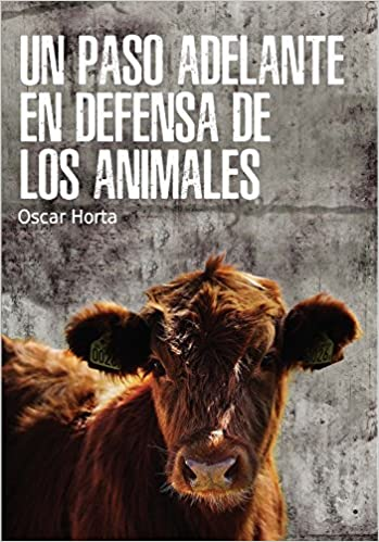 Un paso adelante en defensa de los animales (Spanish Edition): Oscar Horta: 9788417121044: Amazon.com: Books