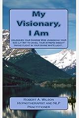 My Visionary, I Am Kindle Edition