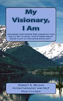 My Visionary,  I Am by [Wilson, Robert]