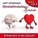 Erfolgreich in die Zukunft (Mentaltraining-Kursus - Teil 8) Hörbuch von Kurt Tepperwein Gesprochen von: Kurt Tepperwein