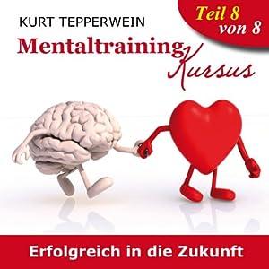 Erfolgreich in die Zukunft (Mentaltraining-Kursus - Teil 8) Hörbuch