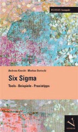 Six Sigma: Tools, Beispiele, Praxistipps (VERSUS kompakt) Taschenbuch – 1. Juni 2013 Andreas Knecht Markus Bertschi 3039092014 Wirtschaft / Management