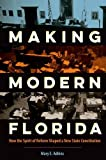 """Mary E. Adkins, """"Making Modern Florida: How the Spirit of Reform Shaped a New State Constitution"""" (University Press of Florida, 2016)"""