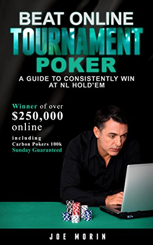 Beat Online Tournament Poker: A Guide To Consistently Win At Tournament Poker