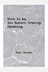 This Is Me, Not Robert Creeley, Speaking Perfect Paperback