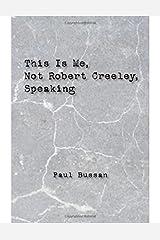 This Is Me, Not Robert Creeley, Speaking