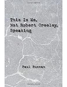 This Is Me, Not Robert Creeley, Speaking
