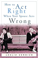 How to Act Right When Your Spouse Acts Wrong (Indispensable Guides for Godly Living) Kindle Edition