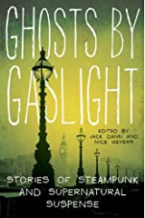 Ghosts by Gaslight: Stories of Steampunk and Supernatural Suspense Kindle Edition