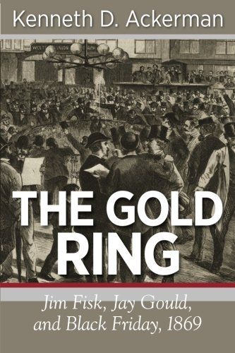 The Gold Ring: Jim Fisk, Jay Gould, and Black Friday, 1869 by Brand: Viral History Press LLC
