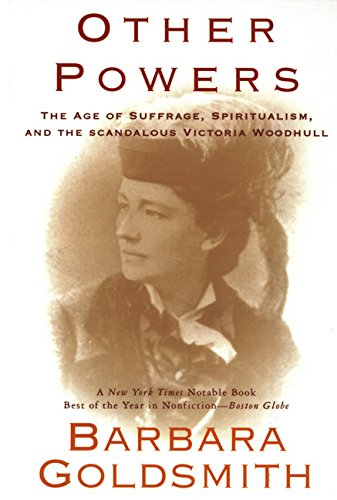 Other Powers: the Age of Say, Spiritualism, and the Scandalous Victoria Woodhull