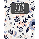 "2018 Weekly Planner: 365 Daily Planner (January-December) - 8""x10"" Monthly Planner - Calendar Schedule Organizer and Journal Notebook: 2018 Weekly Planner"