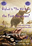 "Bigfoot is ""The Old Ones, the First Americans"" Part 3 of 3"