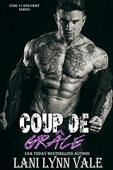 Coup De Grâce (Code 11- KPD SWAT Book 7) by [Vale, Lani Lynn]