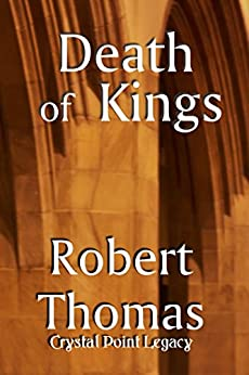 Death of Kings (The Crystal Legacy Series Book 3) by [Thomas, Robert C]