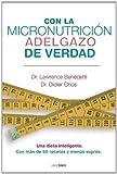 Con la Micronutricion Adelgazo de Verdad, Laurence Benedetti and Didier Chos, 8415242034