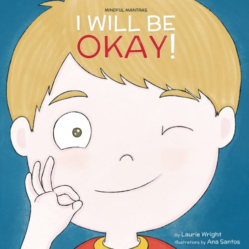 I Will Be Okay (Mindful Mantras) (Volume 4) [Ms Laurie N Wright] (Tapa Blanda)