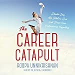 The Career Catapult: Shake Up the Status Quo and Boost Your Professional Trajectory | Roopa Unnikrishnan