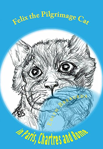 Felix the Pilgrimage Cat: in Paris, Chartres and Rome (Second Volume Book 2)