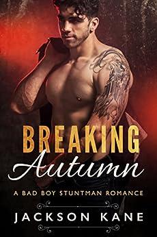 Breaking Autumn: A Bad Boy Stuntman Romance by [Kane, Jackson]