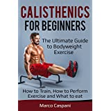 KALISTHÄNIK For BEGINNERS: The Ultimate Guide to Bodyweight exercise! How to train, How to perform exercise and what to eat. (Training Book 2)